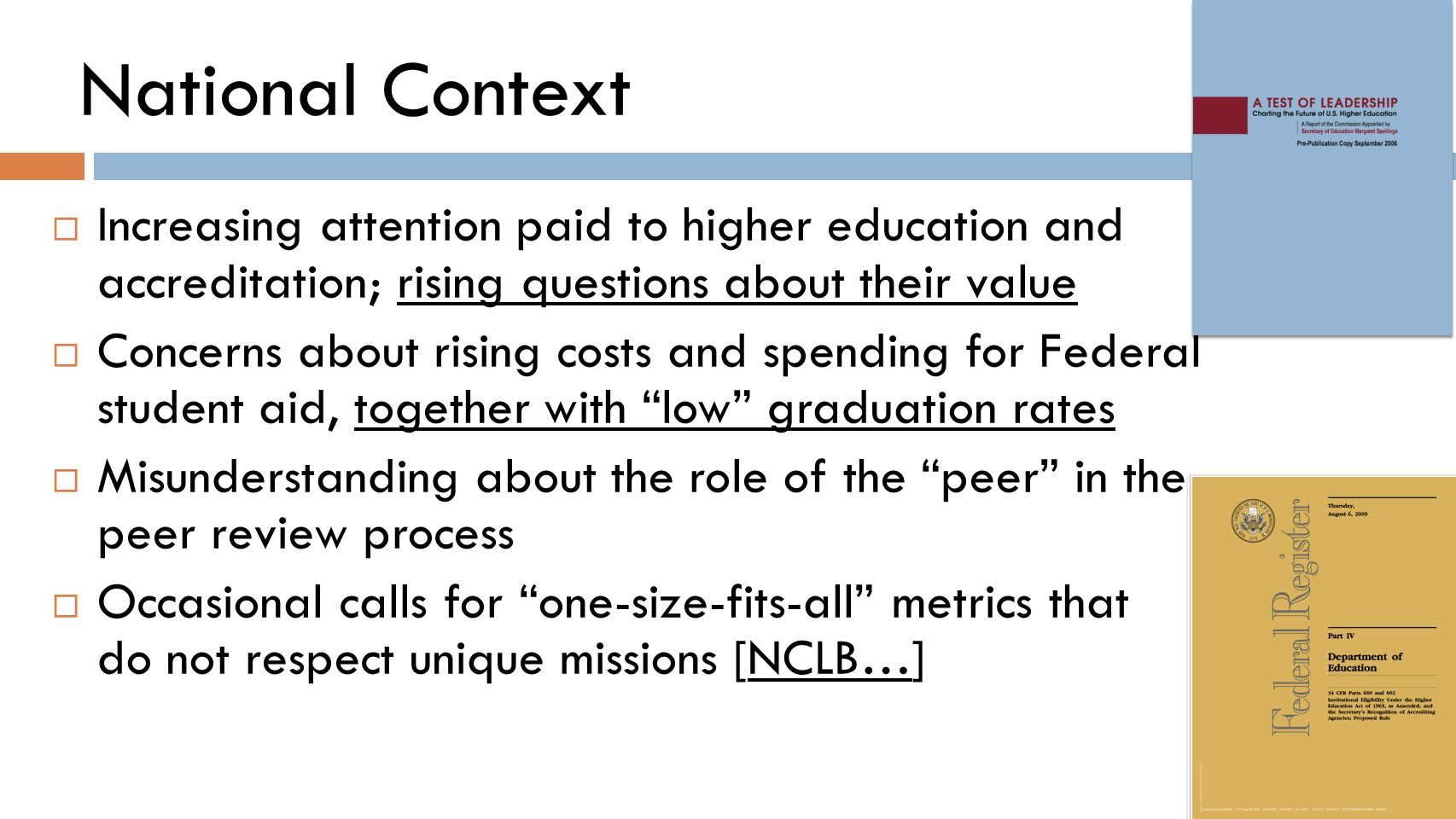 National Context Increasing attention paid to higher education and accreditation; rising questions about their value.