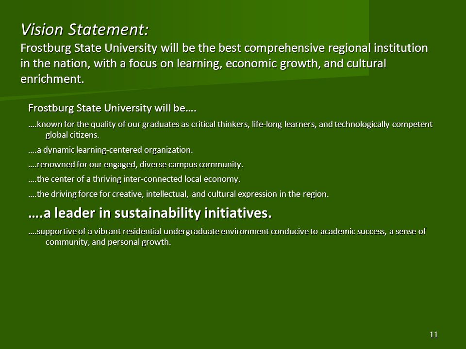 Vision Statement: Frostburg State University will be the best comprehensive regional institution in the nation, with a focus on learning, economic growth, and cultural enrichment.