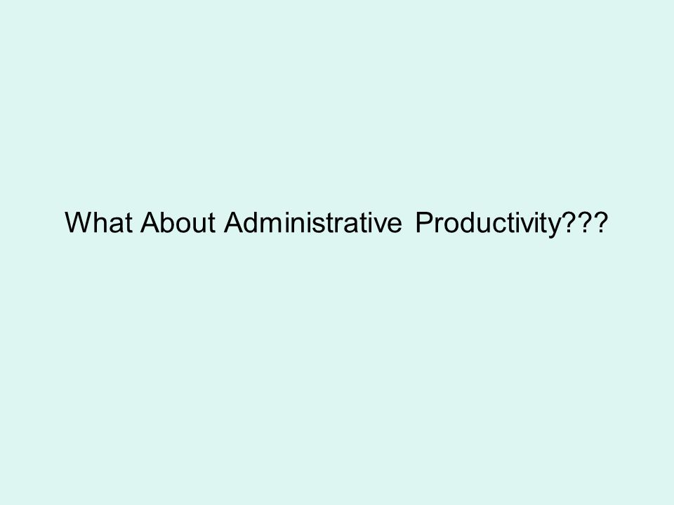 What About Administrative Productivity