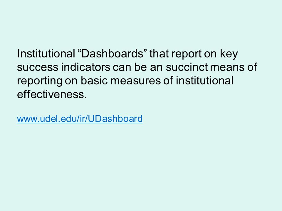 Institutional Dashboards that report on key success indicators can be an succinct means of reporting on basic measures of institutional effectiveness.