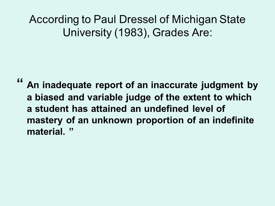 According to Paul Dressel of Michigan State University (1983), Grades Are: