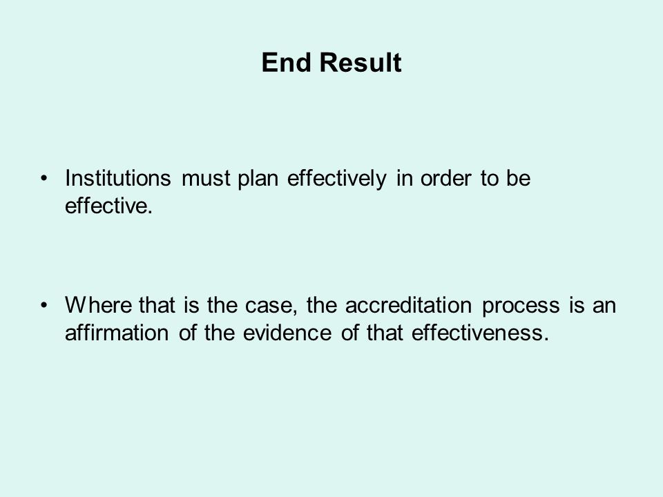 End Result Institutions must plan effectively in order to be effective.