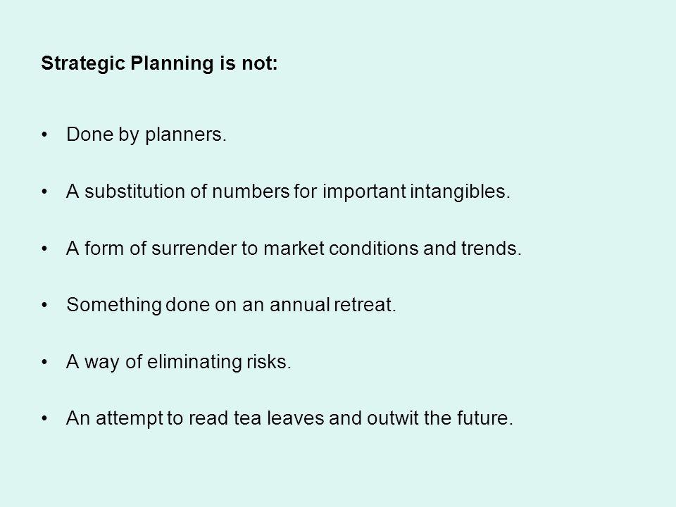 Strategic Planning is not: