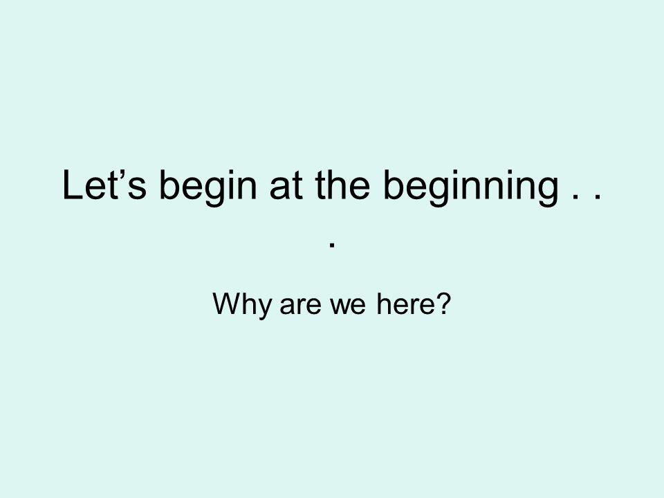Let's begin at the beginning . . .