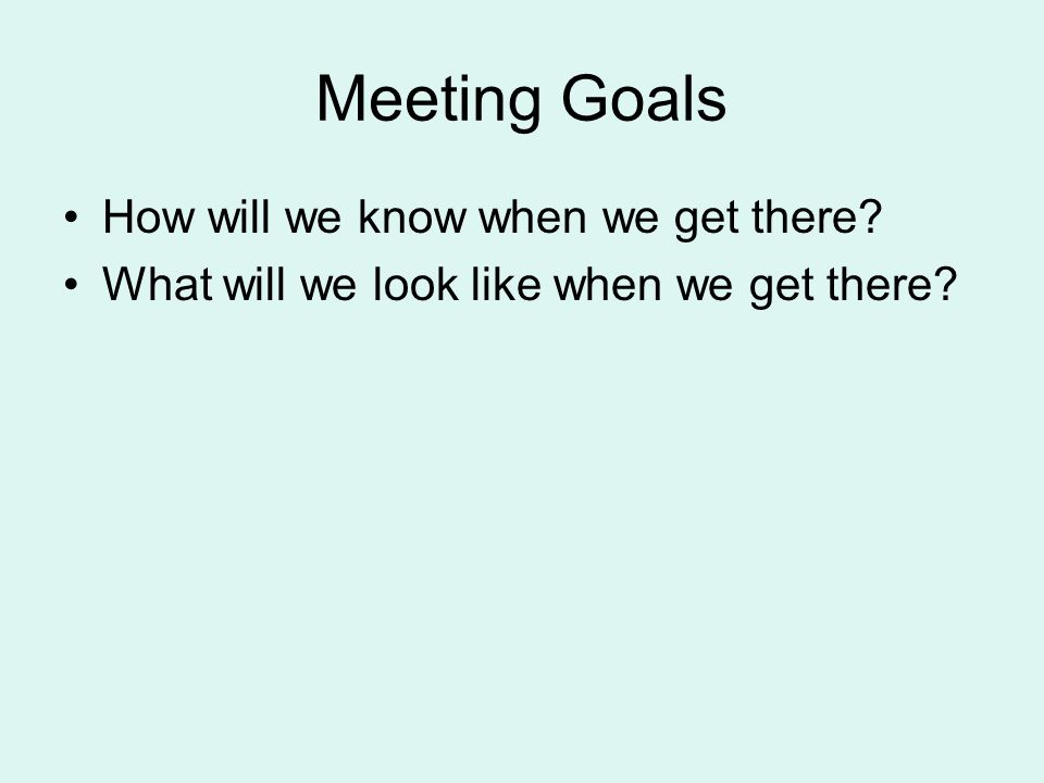 Meeting Goals How will we know when we get there