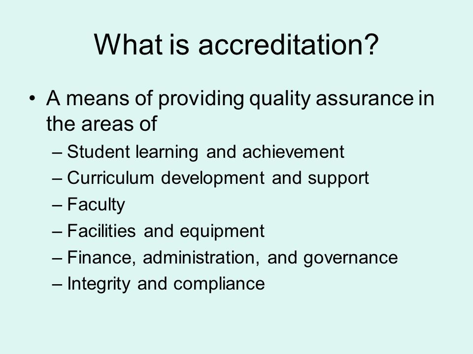 What is accreditation A means of providing quality assurance in the areas of. Student learning and achievement.
