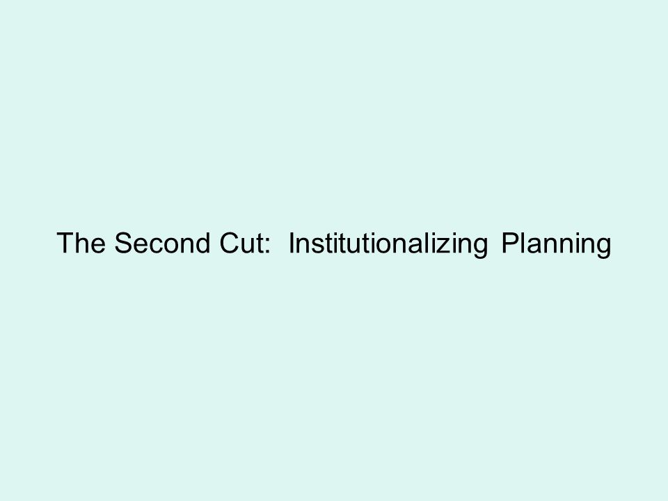 The Second Cut: Institutionalizing Planning