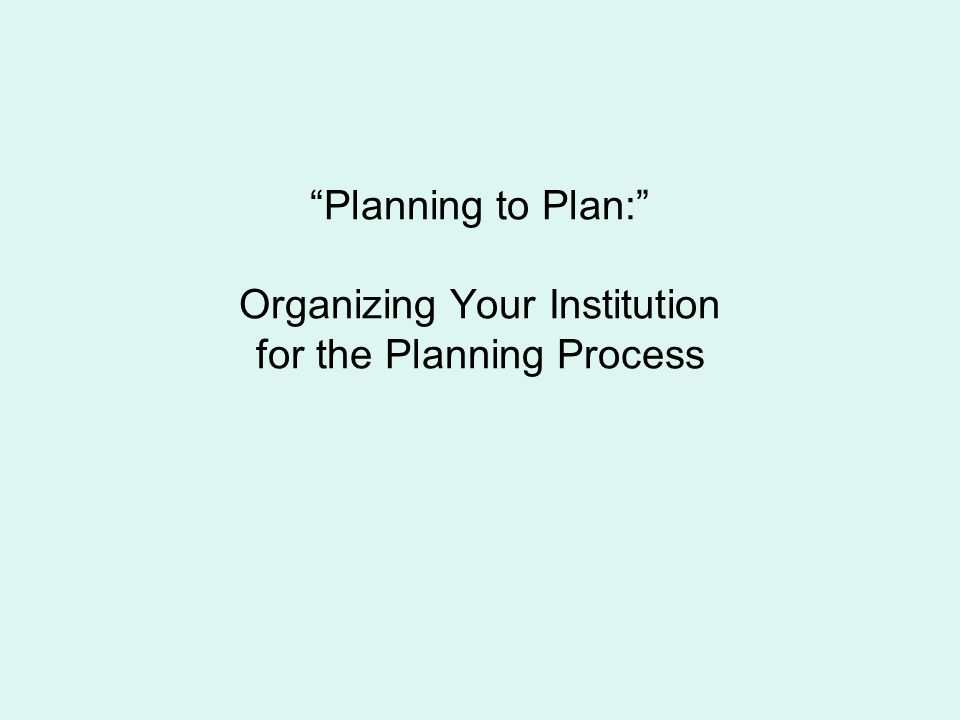 Planning to Plan: Organizing Your Institution for the Planning Process