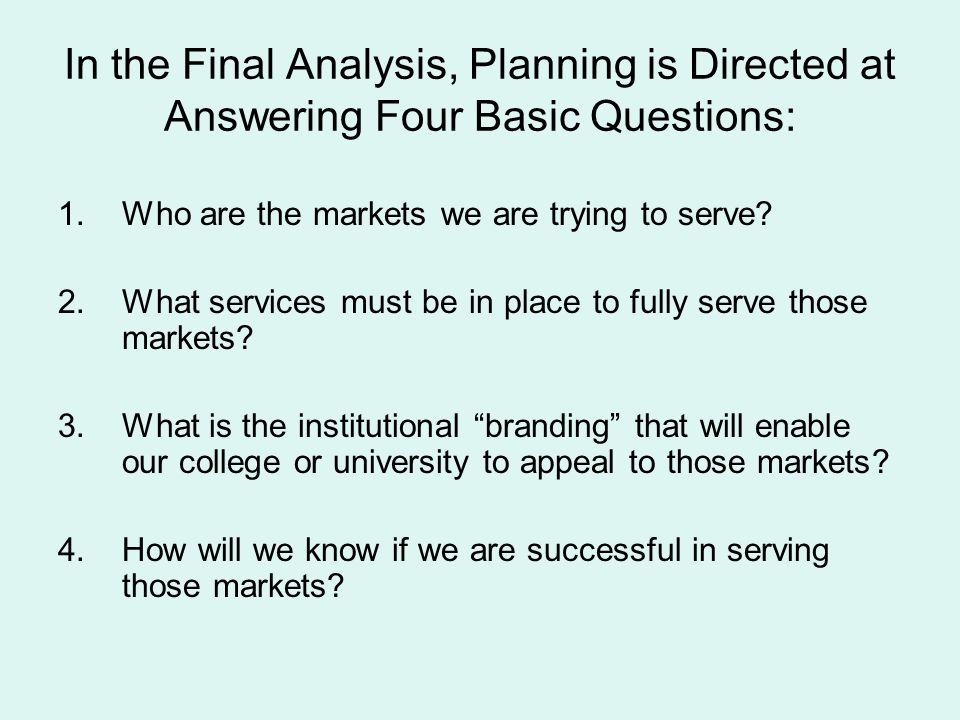 In the Final Analysis, Planning is Directed at Answering Four Basic Questions: