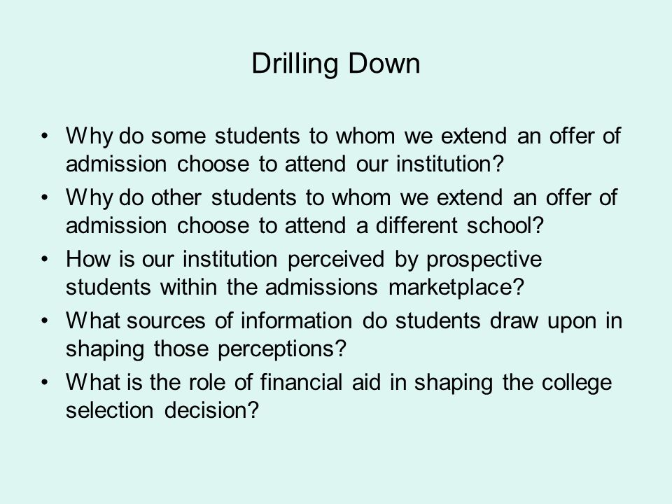 Drilling Down Why do some students to whom we extend an offer of admission choose to attend our institution