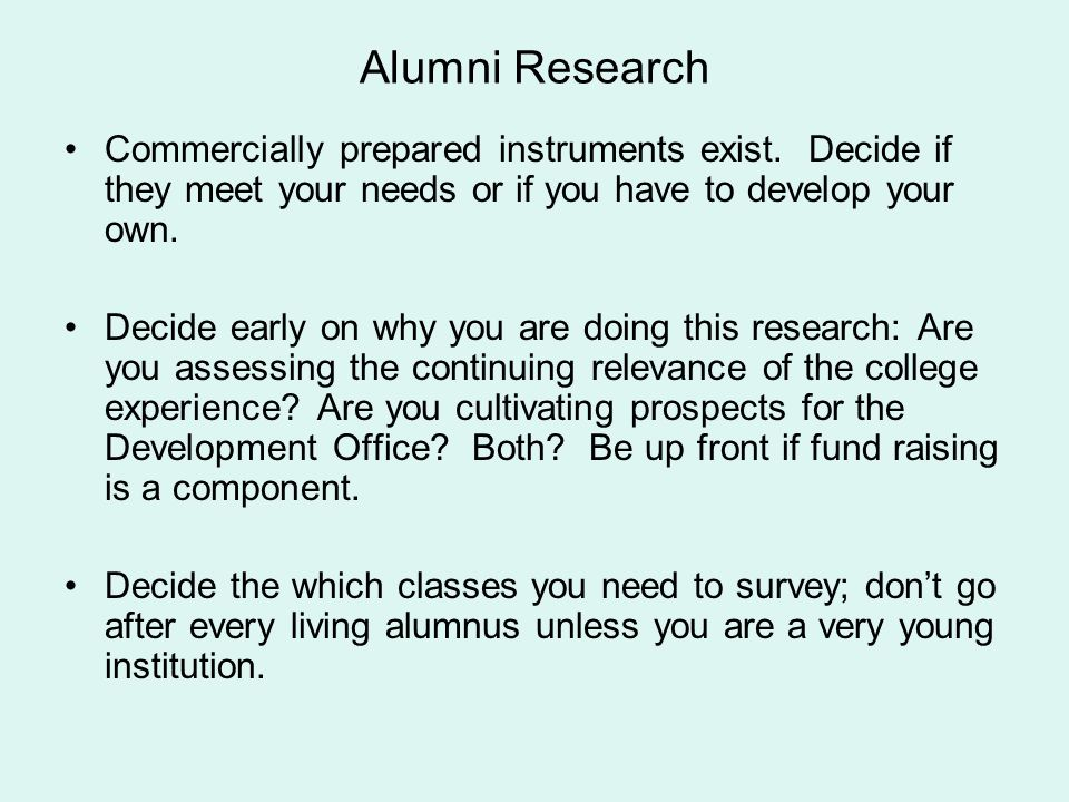 Alumni Research Commercially prepared instruments exist. Decide if they meet your needs or if you have to develop your own.