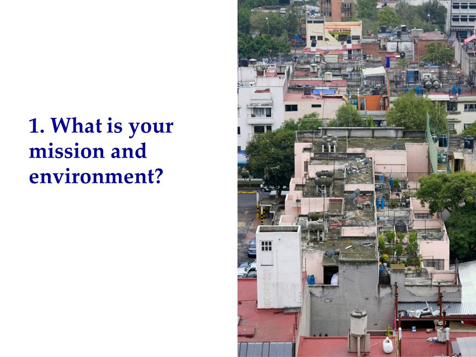 1. What is your mission and environment