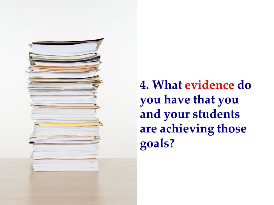 4. What evidence do you have that you and your students are achieving those goals