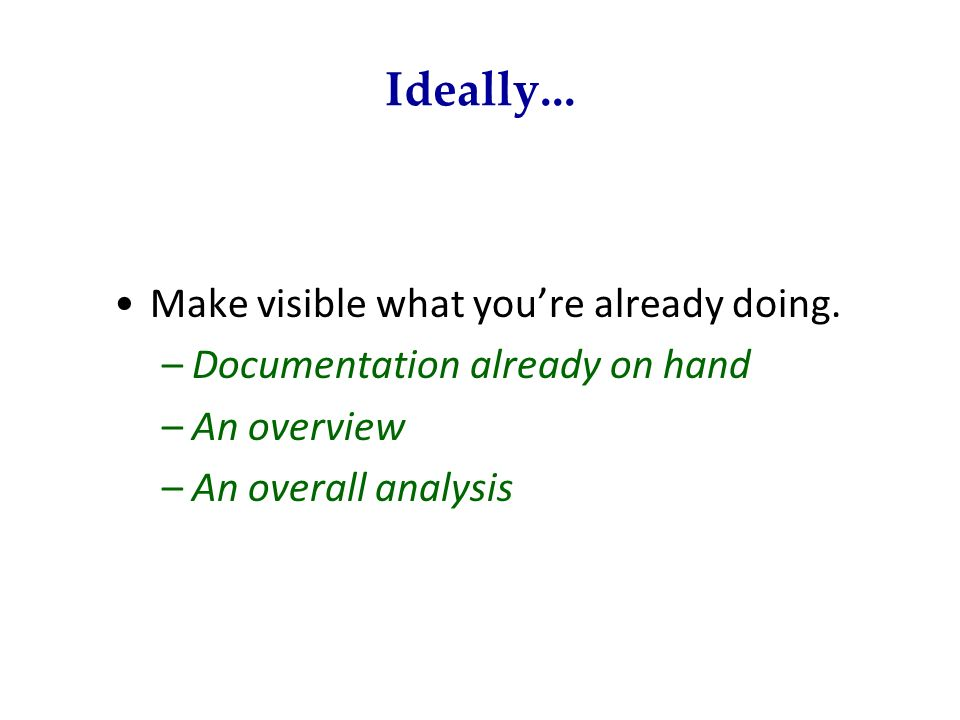 Ideally... Make visible what you're already doing.