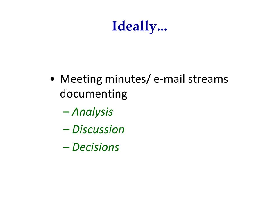 Ideally... Meeting minutes/ e-mail streams documenting Analysis