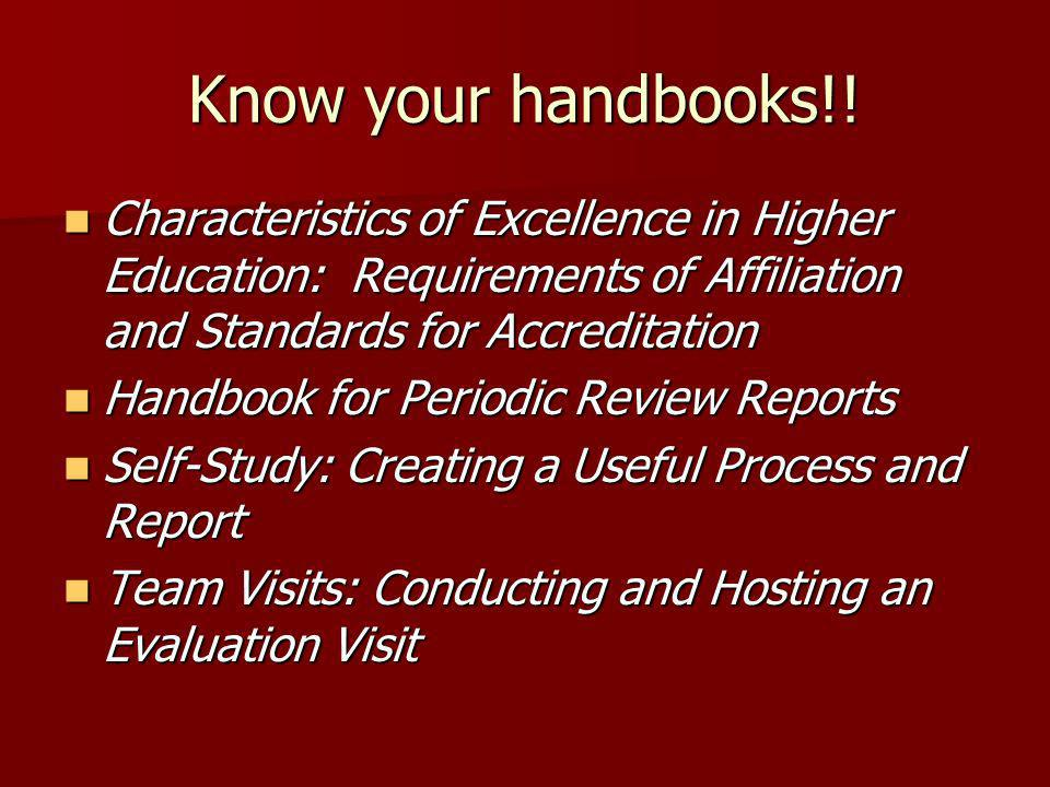 Know your handbooks!! Characteristics of Excellence in Higher Education: Requirements of Affiliation and Standards for Accreditation.