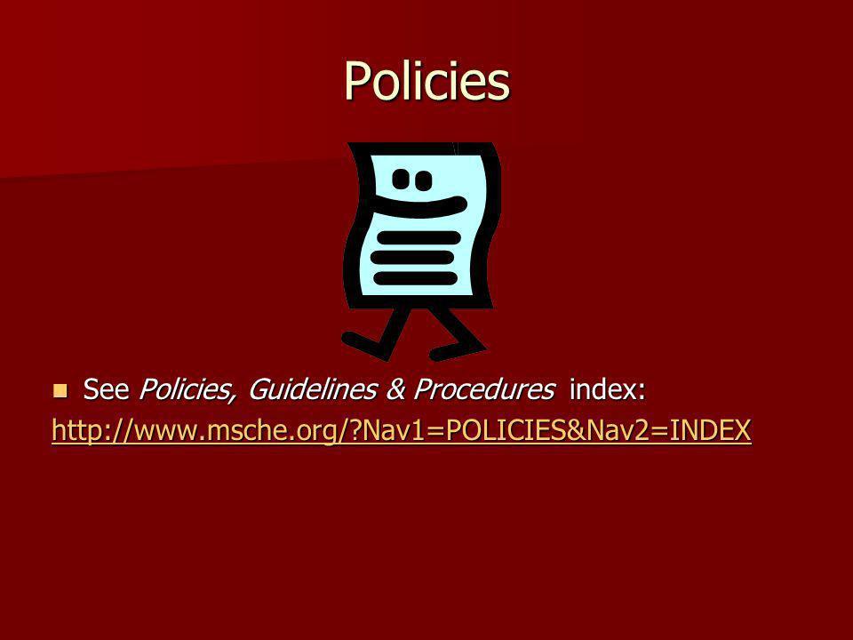 Policies See Policies, Guidelines & Procedures index: