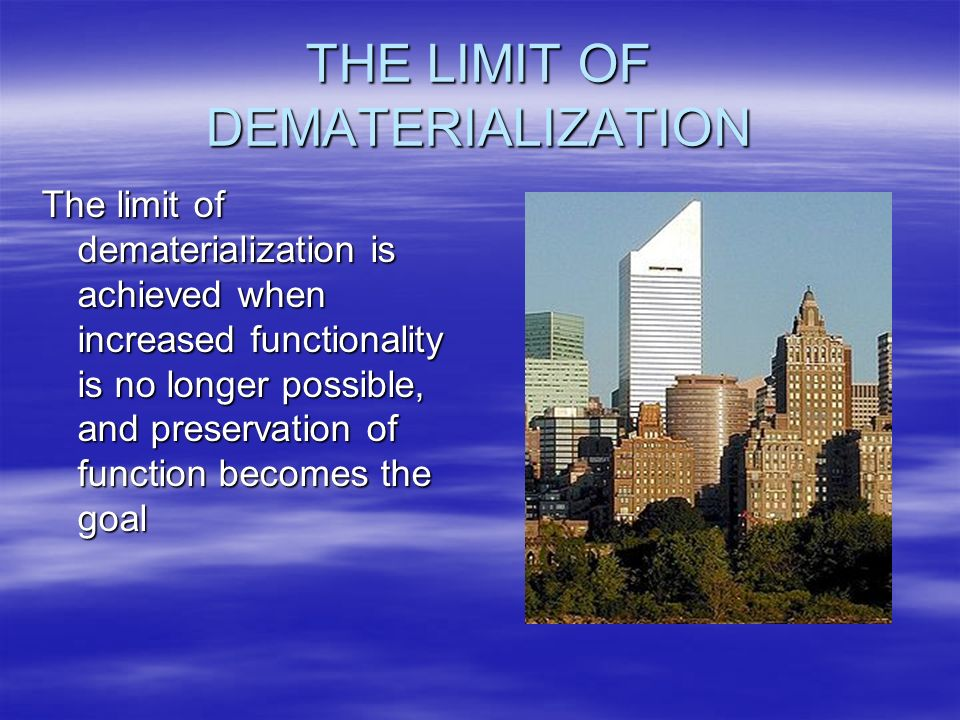 THE LIMIT OF DEMATERIALIZATION