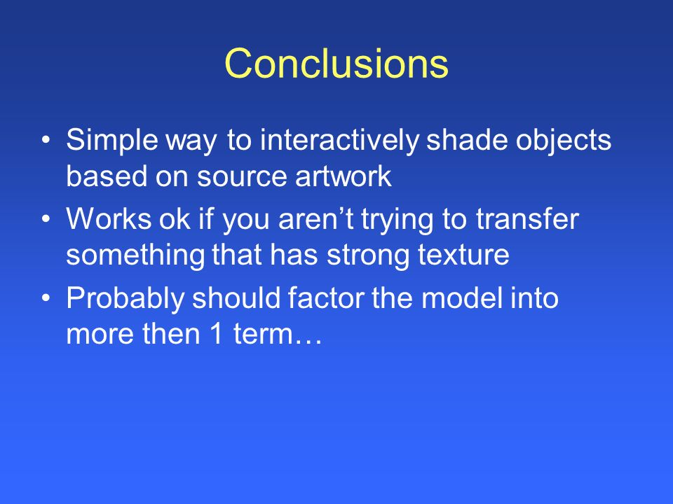 Conclusions Simple way to interactively shade objects based on source artwork.