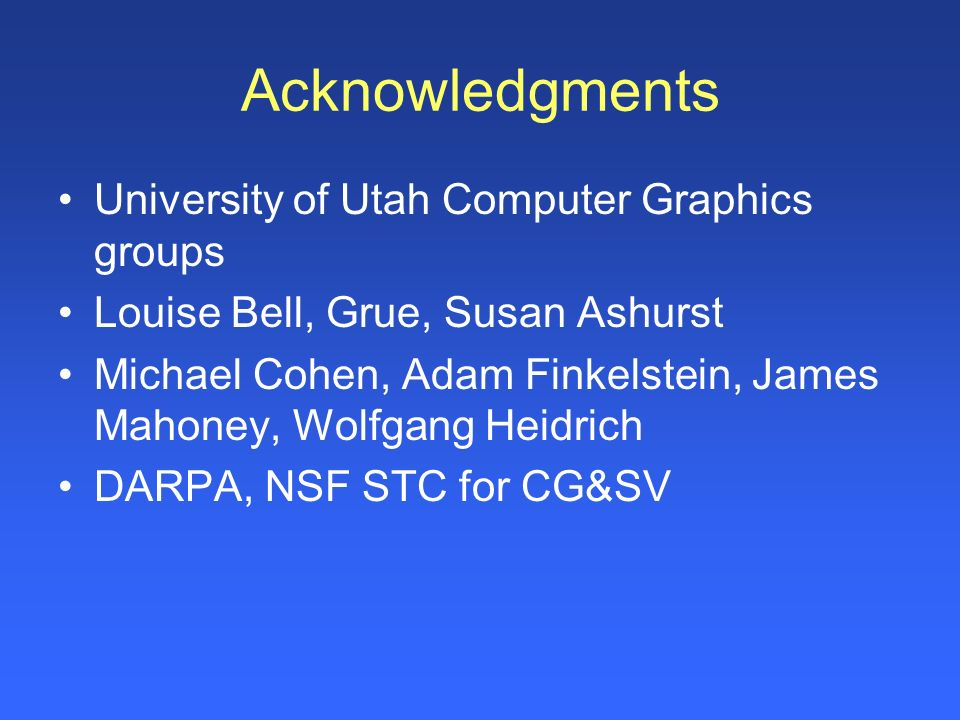 Acknowledgments University of Utah Computer Graphics groups