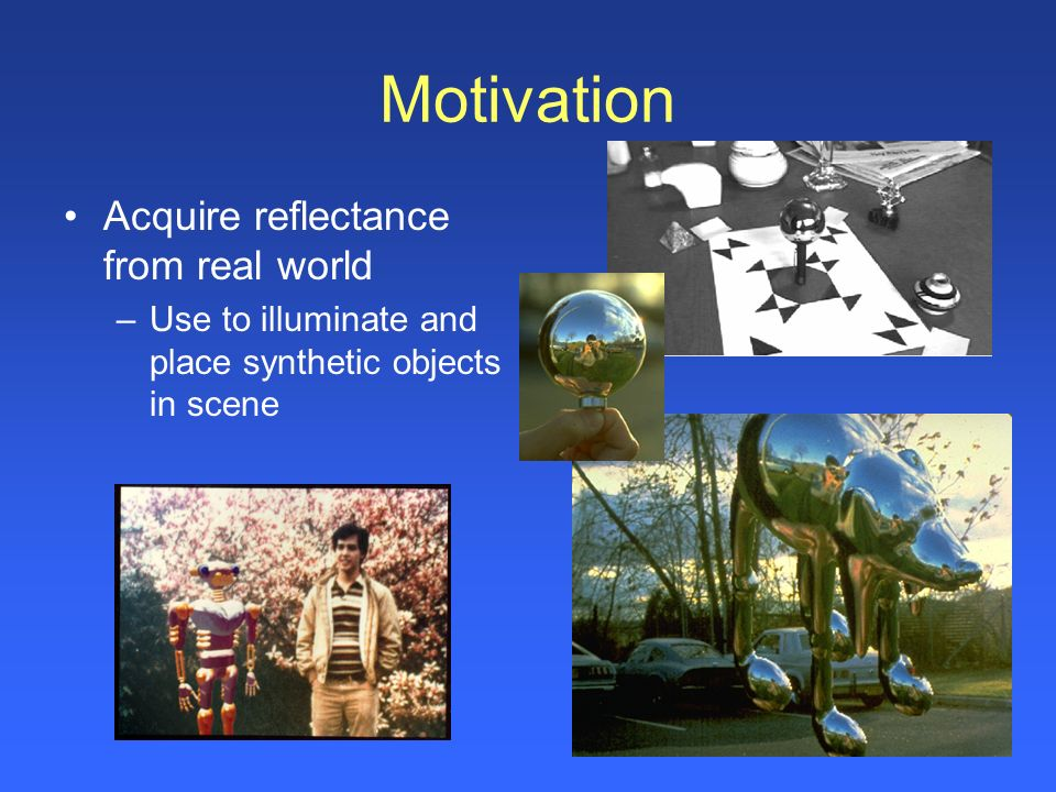 Motivation Acquire reflectance from real world