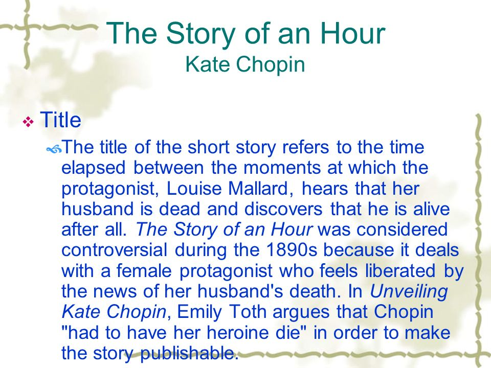 the story of an hour 4 essay The story of an hour by kate chopin knowing that mrs mallard was afflicted with a heart trouble, great care was taken to break to her as gently as possible the news of her husband's death.
