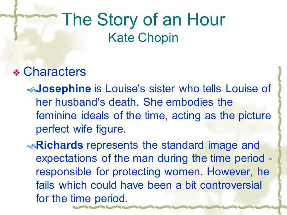 a story of an hour character Midterm literary analysis papers  chopin's artistry in 'the story of an hour'  another important aspect of developing a short story is the character.