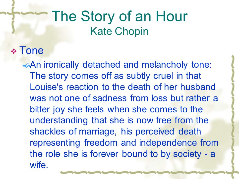 an analysis of the story of an hour a story by kate chopin The story of an hour by kate chopin was published in 1894 as the dream of an hour in vogue magazine the story is incredibly short and takes places only in the mallard home over the course of, presumably, an hour.