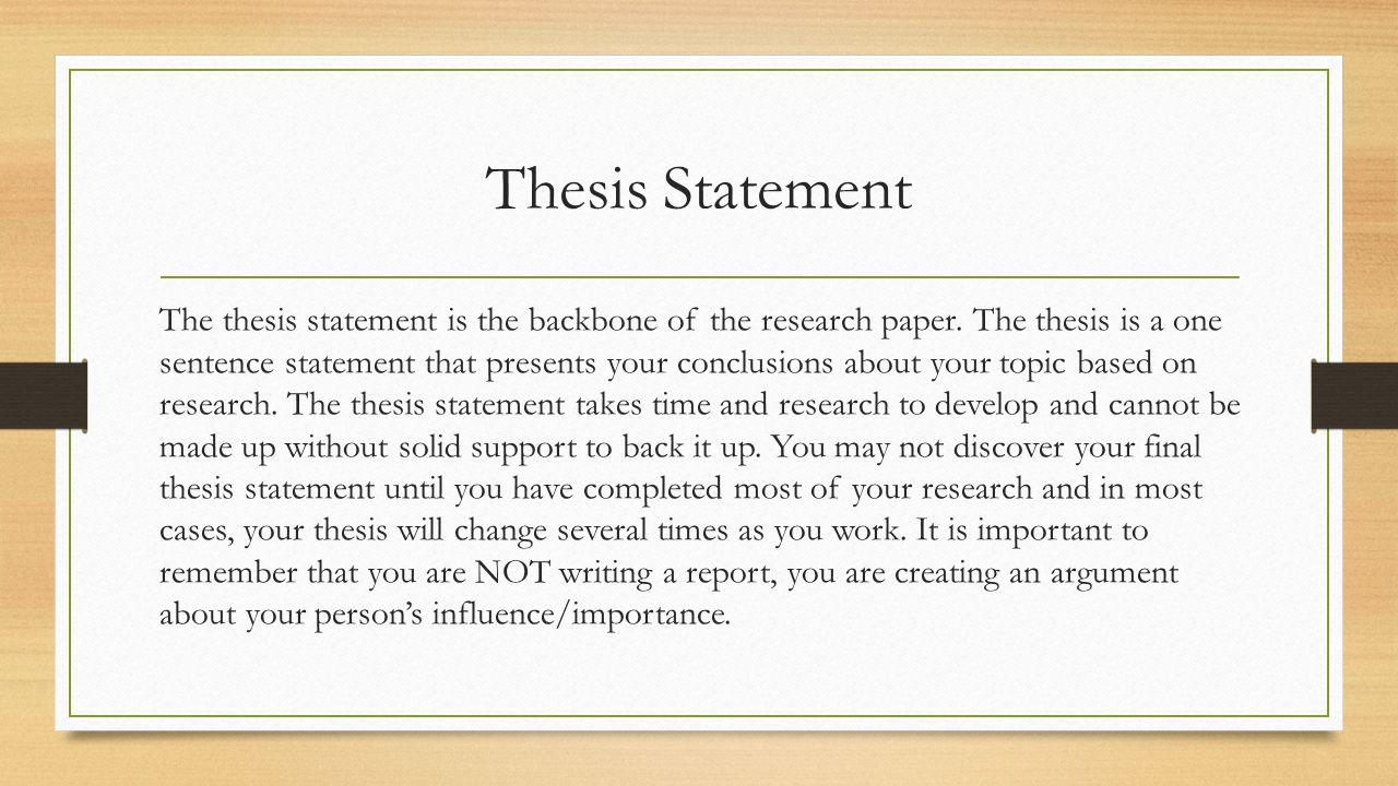 thesis statement for a research paper on a person A thesis statement is a sentence or sentences which summarize the main idea or ideas of your paper and clearly expresses what it is you are going to say about your topic your statement identifies what topic will be.