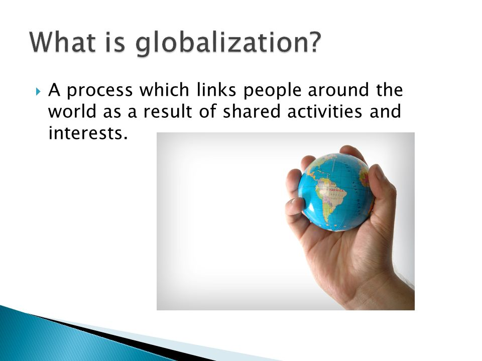 understanding the facts and process of globalization The process of the world becoming more interconnected in different ways globalization can refer to communications, the economy, culture, and/or politics.