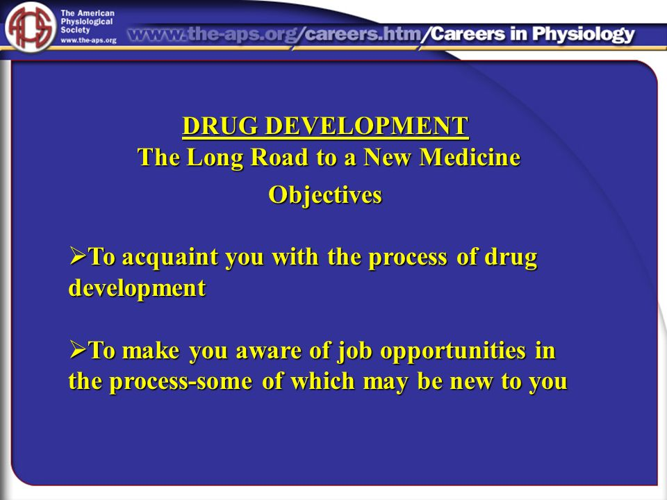 DRUG DEVELOPMENT The Long Road to a New Medicine