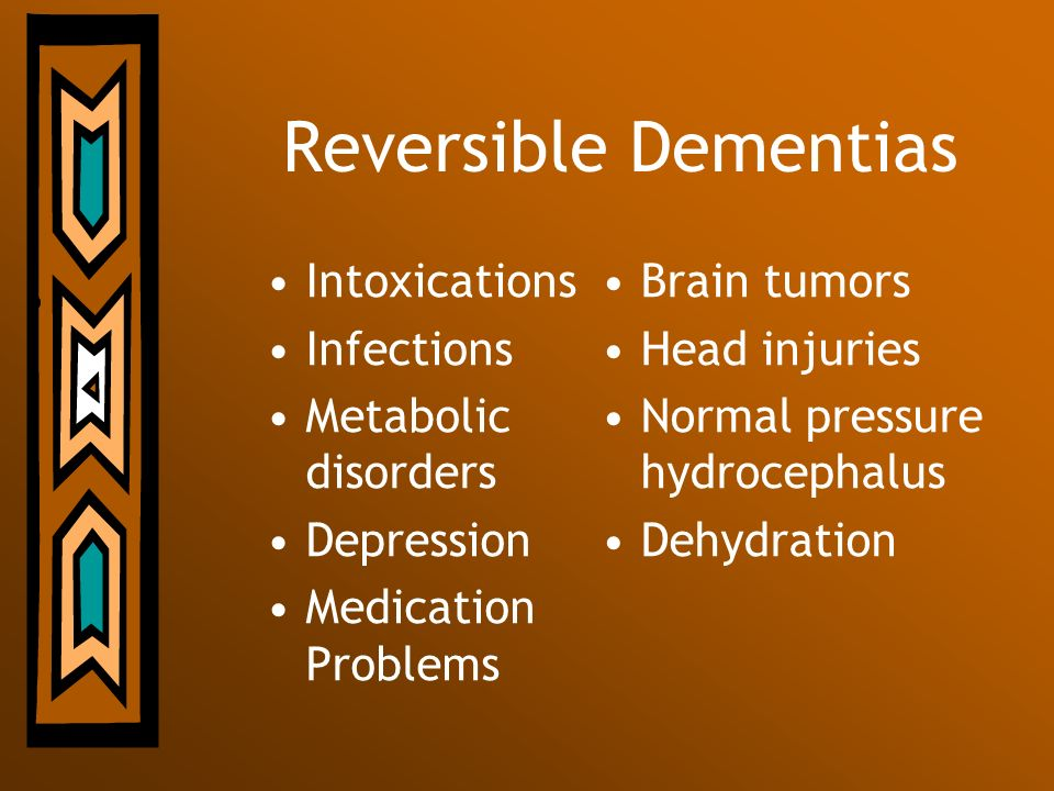 Reversible Dementias Intoxications Infections Metabolic disorders