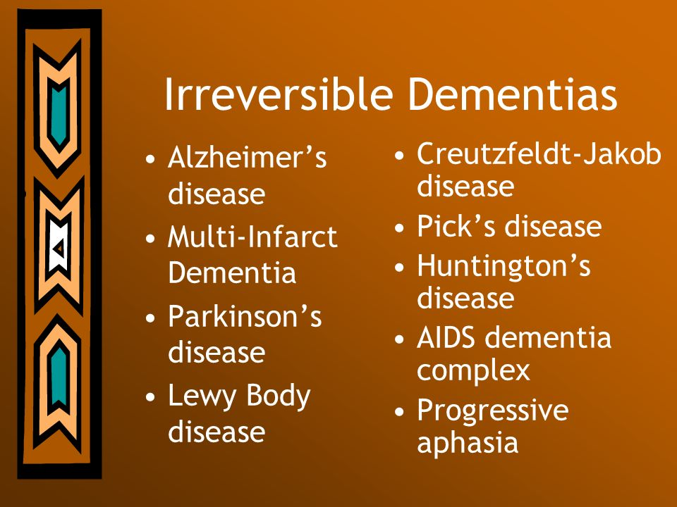 Irreversible Dementias
