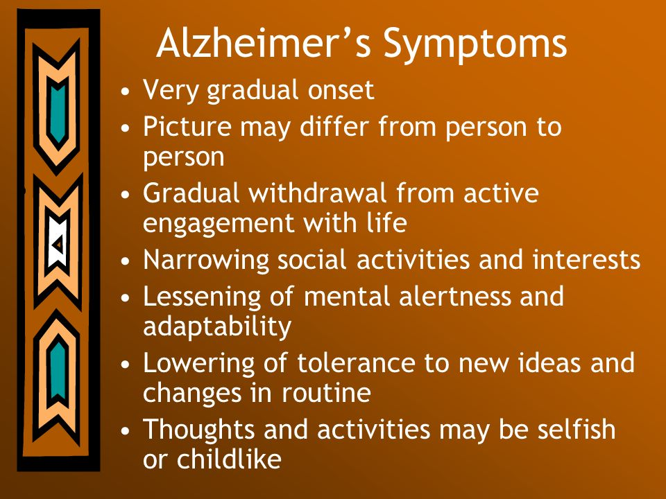 Alzheimer's Symptoms Very gradual onset