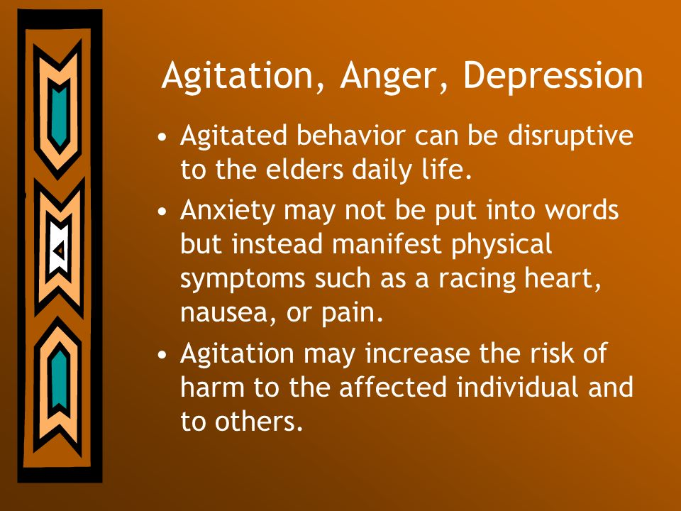 Agitation, Anger, Depression