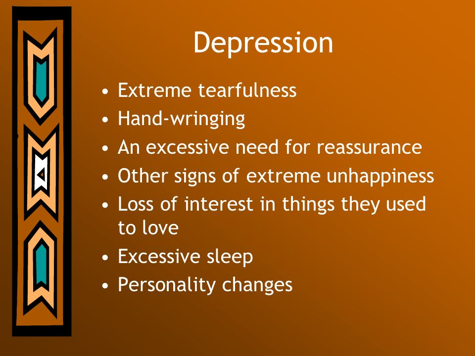 Depression Extreme tearfulness Hand-wringing