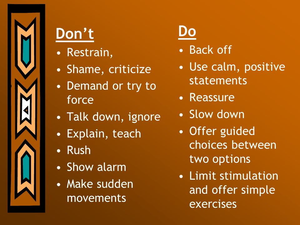 Do Don't Back off Restrain, Use calm, positive statements
