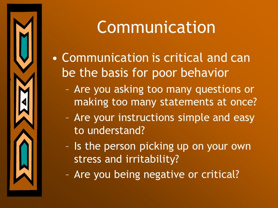 Communication Communication is critical and can be the basis for poor behavior.