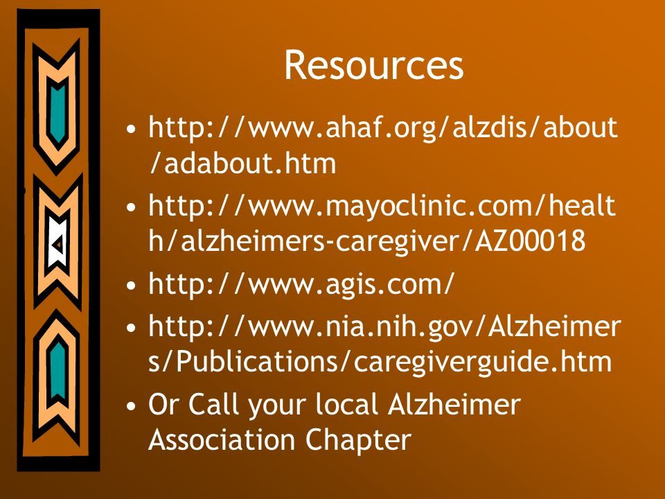 Resources http://www.ahaf.org/alzdis/about/adabout.htm