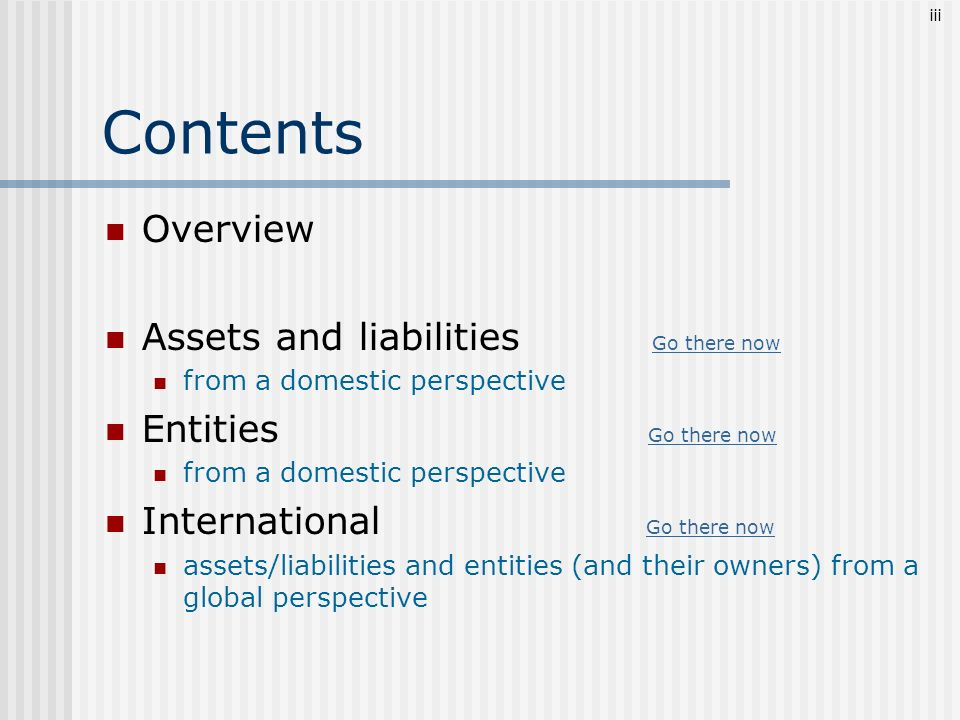 Contents Overview Assets and liabilities Go there now
