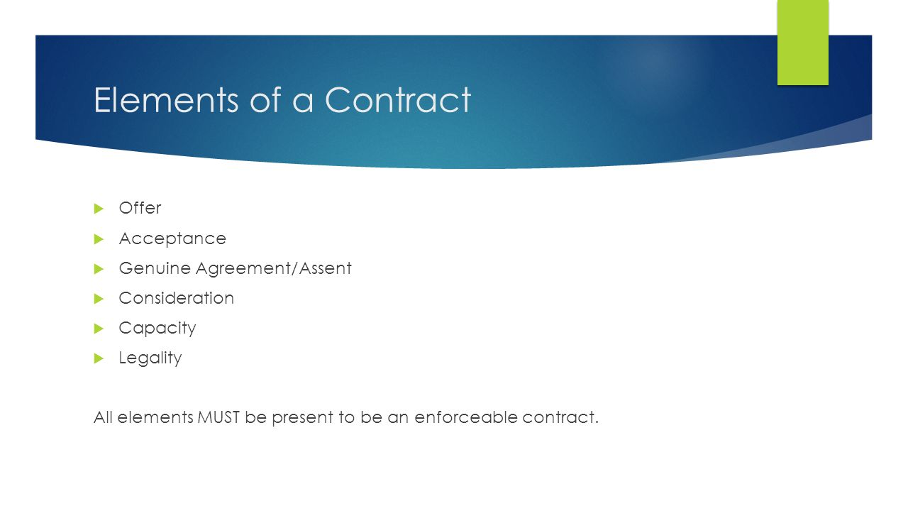 Elements of a Contract Offer Acceptance Genuine Agreement/Assent