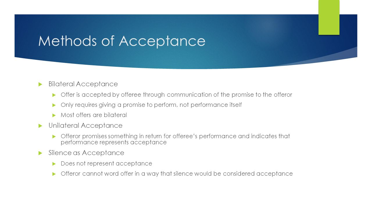 Methods of Acceptance Bilateral Acceptance Unilateral Acceptance