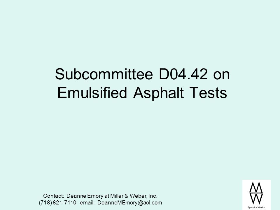 Subcommittee D04.42 on Emulsified Asphalt Tests