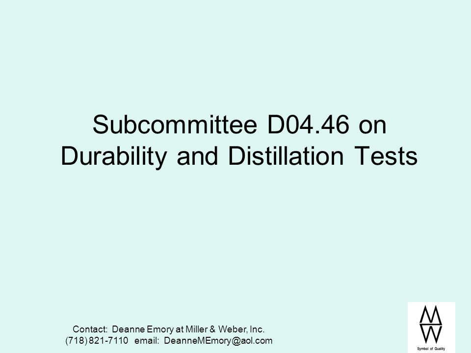 Subcommittee D04.46 on Durability and Distillation Tests