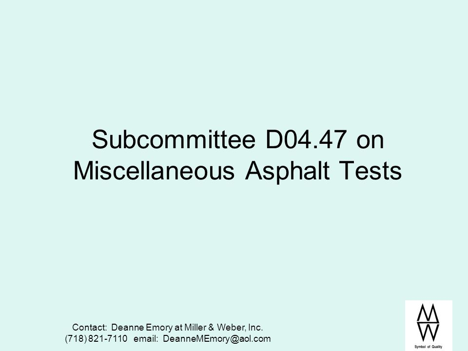 Subcommittee D04.47 on Miscellaneous Asphalt Tests