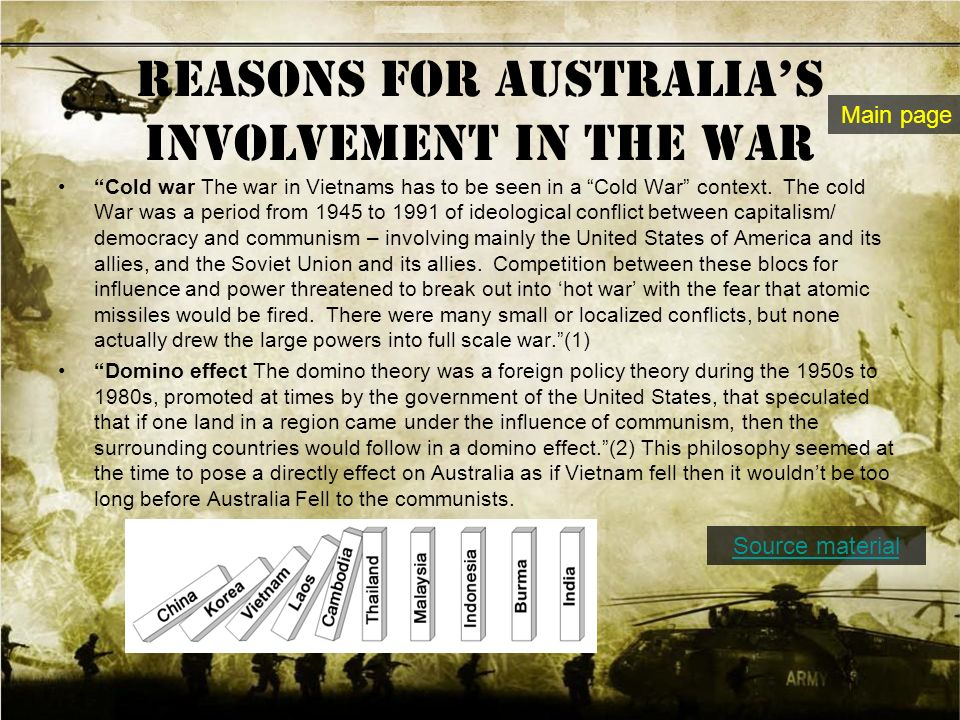 "two main reasons of australias involvement in the vietnam war This has prompted one of the war's leading historians to write: ""with the  two parts of the digital reading room in particular are most interesting to vietnam researchers  broken down by state, year, branch of service, and other pertinent factors  of veterans affairs, seeks to educate readers on australia's role in the war."
