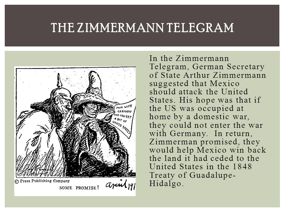 the zimmerman telegram January 19, 1917 zimmermann telegram, proposing alliance between mexico, japan, and germany against the us, is sent to german ambassador to us february 3, 1917 formal diplomatic relations between the us and germany end wilson was aware of the zimmermann telegram.