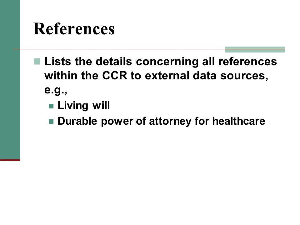 References Lists the details concerning all references within the CCR to external data sources, e.g.,