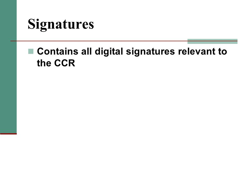 Signatures Contains all digital signatures relevant to the CCR