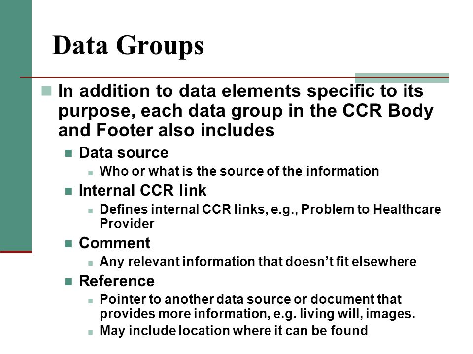Data Groups In addition to data elements specific to its purpose, each data group in the CCR Body and Footer also includes.